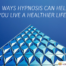 6-ways-hypnosis-can-help-you-live-a-healthier-life