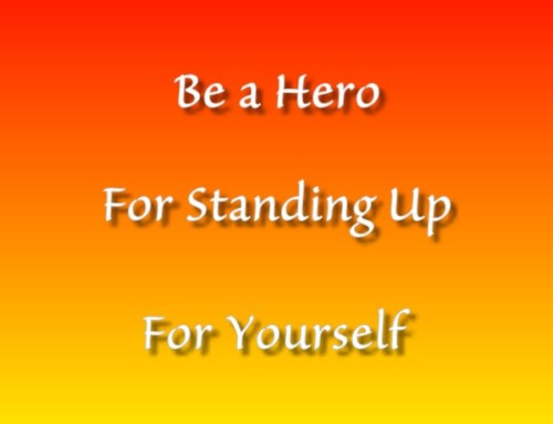 Be a Hero For Standing Up for Yourself