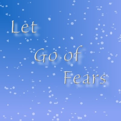 Let go of fears